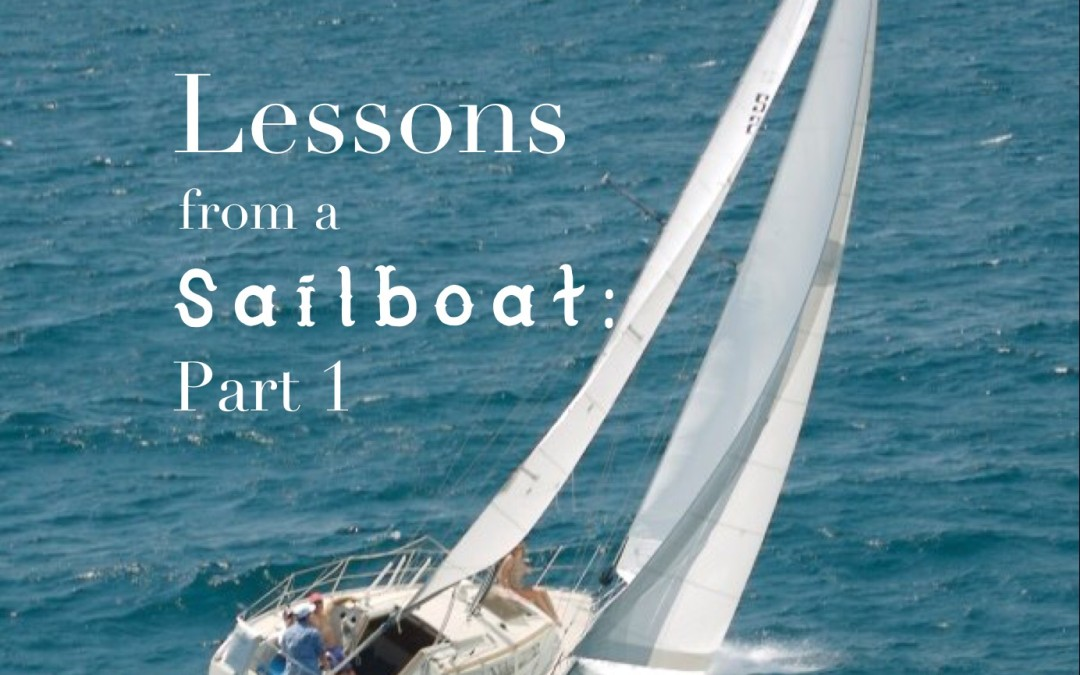 Lessons from a Sailboat – Part One