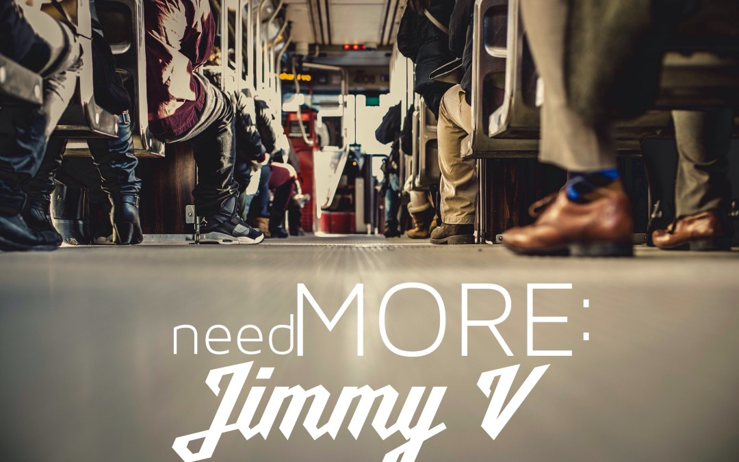 needMORE: Jimmy V.