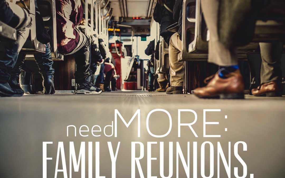 needMORE: Family Reunions.