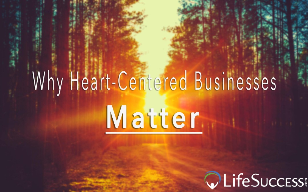 Why Heart-Centered Businesses Matter