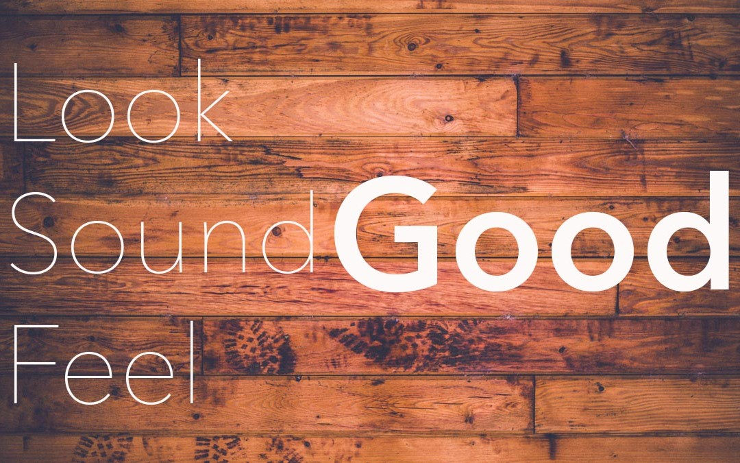 Look Good | Sound Good | Feel Good