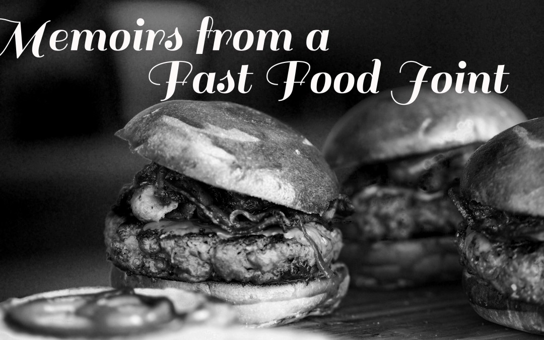Memoirs from a Fast Food Joint