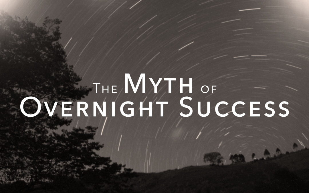 The Myth Of Overnight Success
