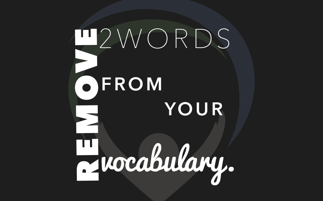 Remove two words from your vocabulary.