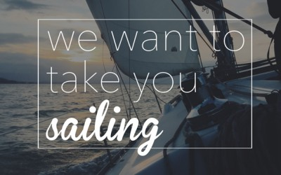 We Want to Take You Sailing