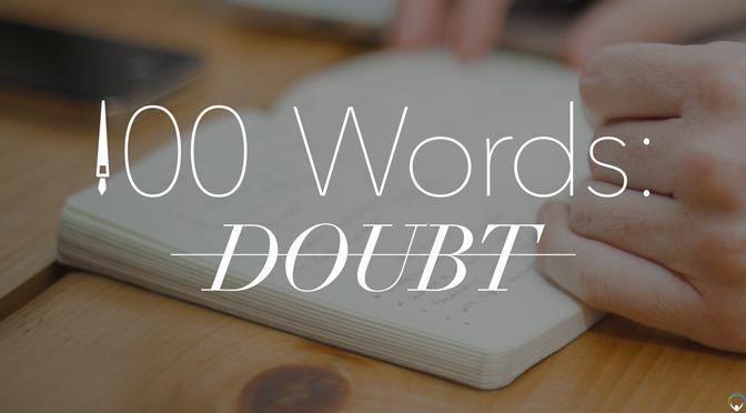 100 Words: Doubt