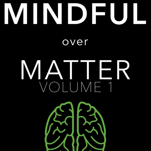 Mindful Over Matter: Volume 1 (hard copy)