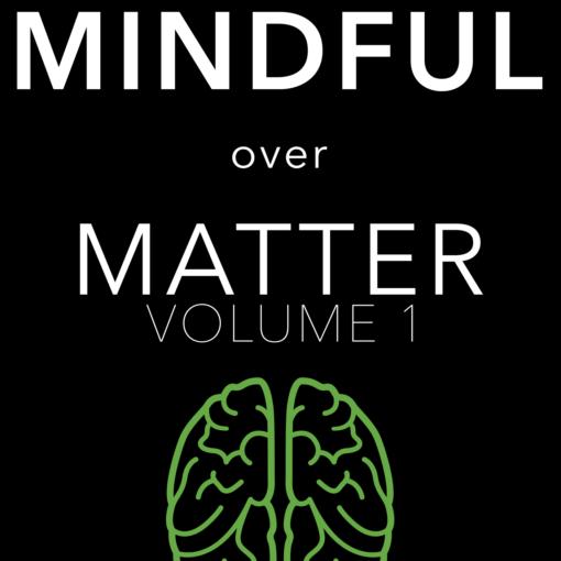 Mindful Over Matter: Volume 1 (hard copy)